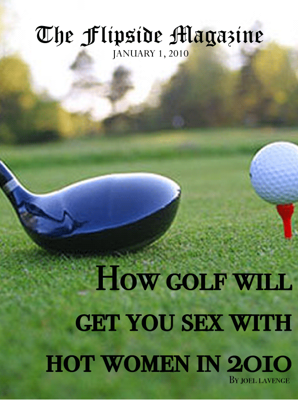 The Flipside Magazine: How Golf Will Get You Sex With Hot Women in 2010