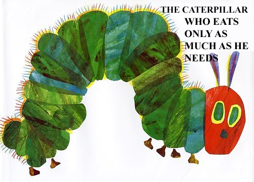Eric Carle's Very Hungry Caterpillar Replaced By The Caterpillar Who Eats Only As Much As He Needs