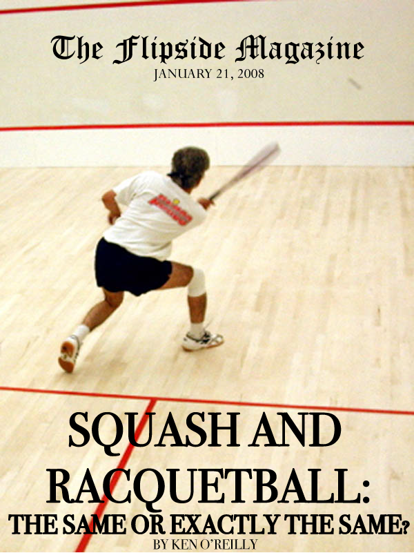 The Flipside Magazine – Squash and Racquetball: The Same or Exactly the Same?