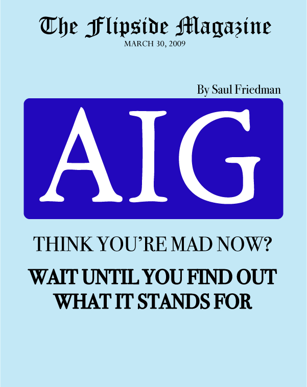 The Flipside Magazine – AIG: Think You're Mad Now? Wait Until You Find Out What It Stands For